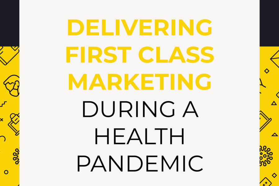 Delivering first-class marketing during a health pandemic